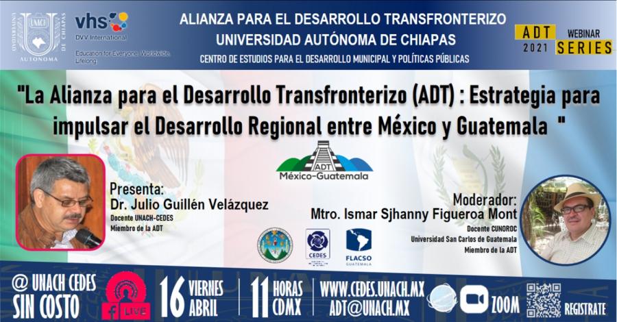 ADT Webinar Series 2021 #1 Tema de ponencia «La Alianza para el Desarrollo Transfronterizo (ADT) : Estrategia para impulsar el Desarrollo Regional entre México y Guatemala»